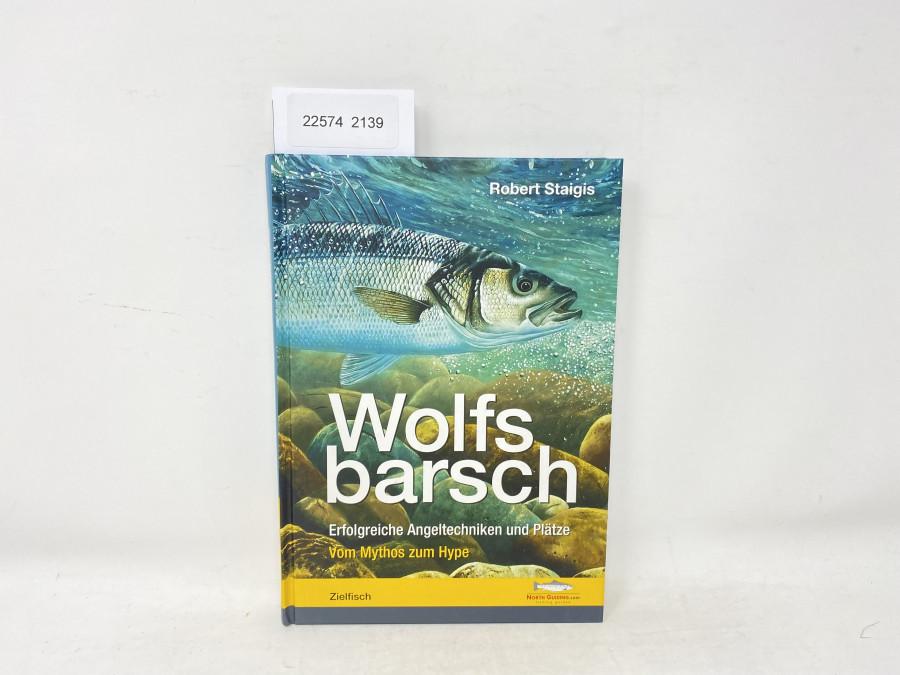 Wolfsbarsch. Erfolgreiche Angeltechniken und Plätze. Vom Mythos zum Hype, Robert Staigis, 2012