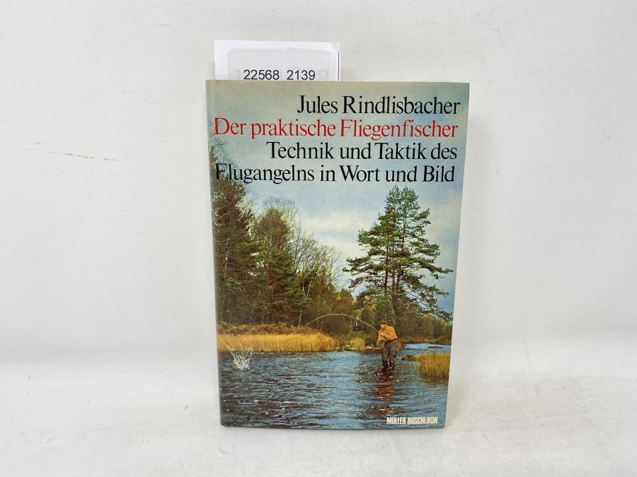 Der praktische Fliegenfischer, Technik und Taktik des Flugangelns in Wort und Bild, Jules Rindlisbacher, 1970