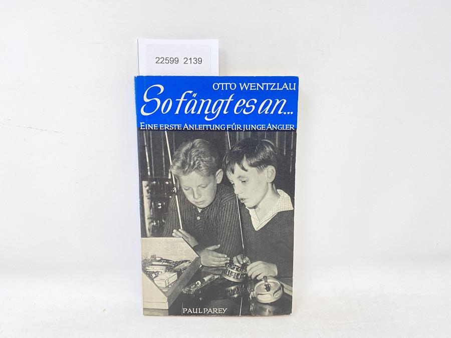 So fängt es an. Eine erste Anleitung für Junge Angler, Otto Wentzlau, 1962