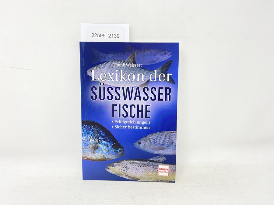 Lexikon der Süsswasserfische Erfolgreich angeln Sicher bestimmen, Frank Weissert, 2006