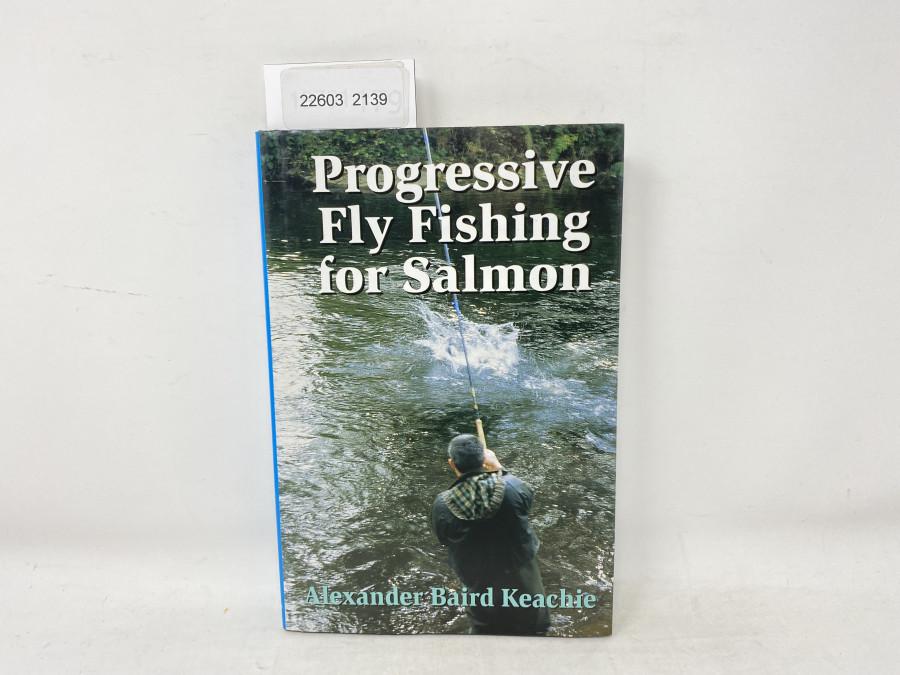 Progressive Fly Fishing for Salmon, Alexander Baird Keachie, 1997