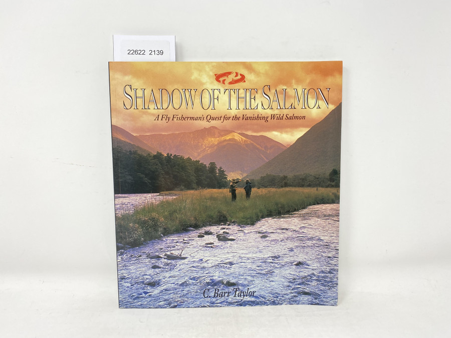 Shadow of the Salmon. A Fly Fisherman´s Quest for the Vanishing Wild Salmon, C. Barr Taylor, 1994