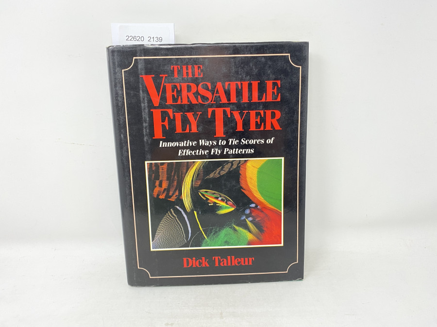 The Versatile Tly Tyer. Innovative Ways to Tie Scores of Effective Fly Patterns, Dick Talleur, 1990