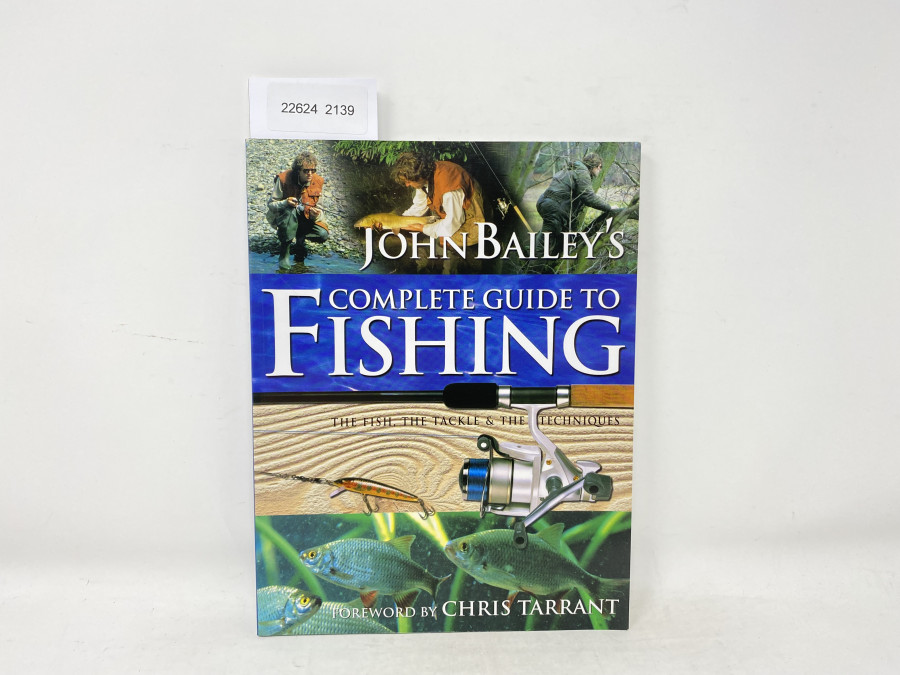 Complete Guide to Fishing. The Fish, the Tackle & the Techniques, John Bailey, Foreword by Chris Tarrant, 2001
