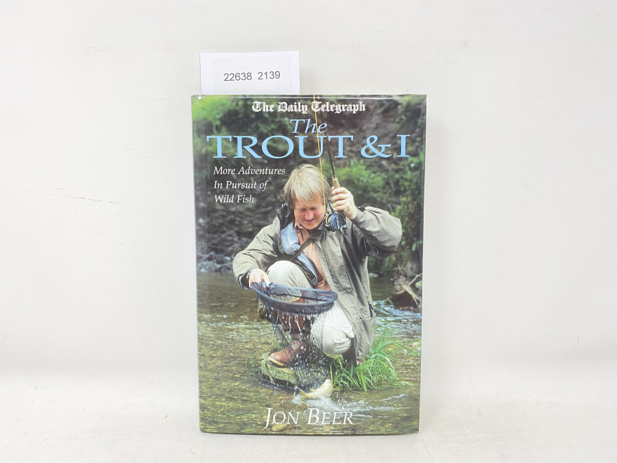 The Trout & I. More Adventures In Pursuit of Wild Fish, Jon Beer, 2003