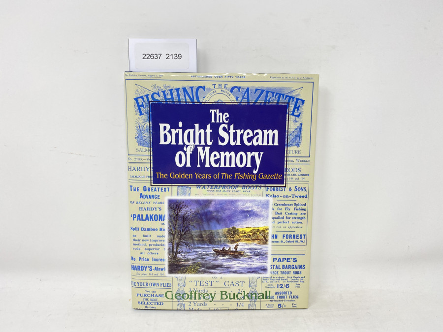 The Bright Stream of Memory. The Golden Years of The Fishing Gazette, Geoffrey Bucknall, 1997