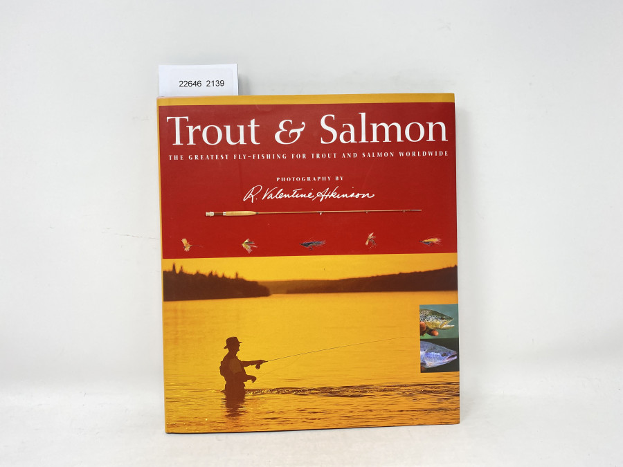 Trout & Salmon The Greatest Fly-Fishing for Trout and Salmon Worldwide, Photography by R. Valentine Atkinson, 1999