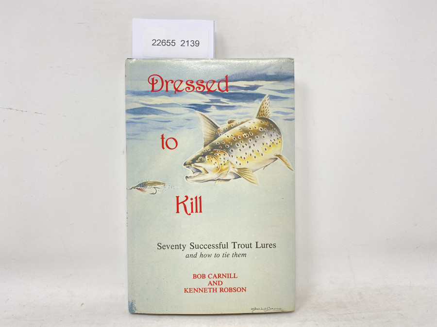 Dressed to Kill. Seventy Successful Trout Lures and how to tie them, Bob Carnill and Kenneth Robson