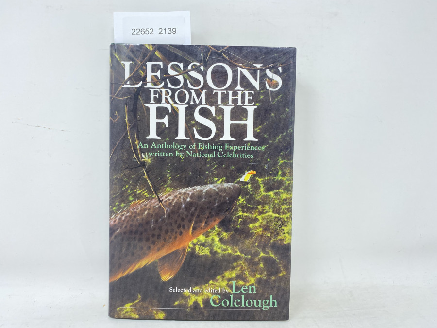 Lessons from the Fish. An Anthology of Fishing Experiences written by National Celebrities, Selected and edited by Len Colclough, 1996