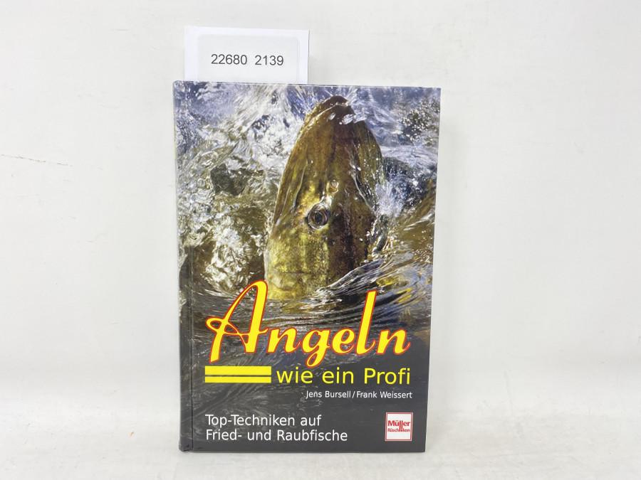 Angeln wie ein Profi, Jens Bursell/Frank Weissert. Top - Techniken auf Fried- und Raubfische, 2009