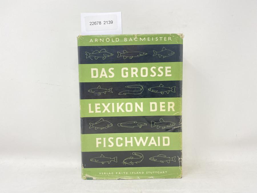 Das Grosse Lexikon der Fischwaid, Arnold Bacmeister, 1969