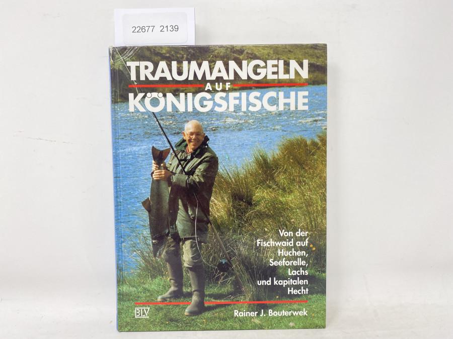 Traumangeln auf Königsfische, Rainer J. Bouterwek. Von der Fischwaid auf Huchen, Seeforelle, Lachs und kapitalen Hecht, 1992