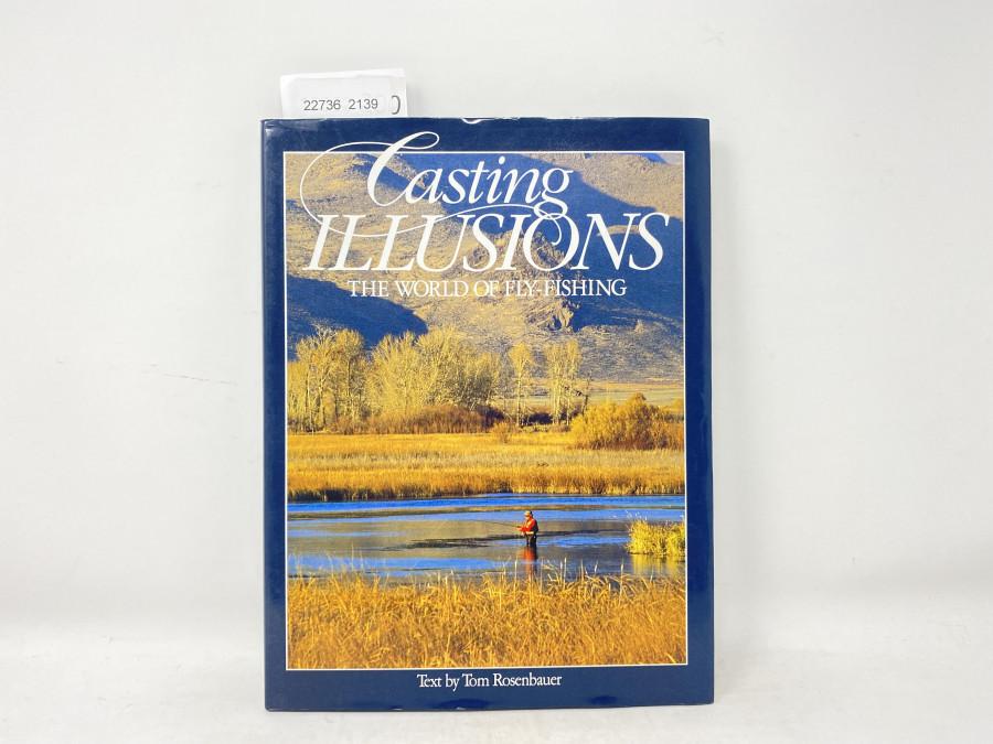 Casting Illusions The World of Fly-Fishing, Tom Rosenbauer