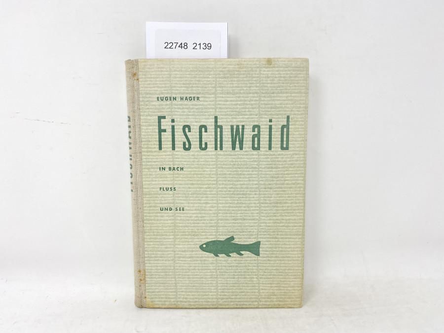 Fischwaid in Bach Fluss und See, Eugen Hager, 1951