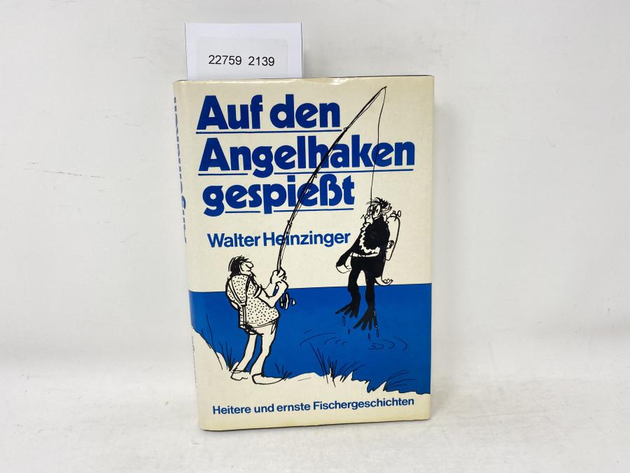 Auf den Angelhaken gespießt, Walter Heinzinger. Heitere und ernste Fischergeschichten
