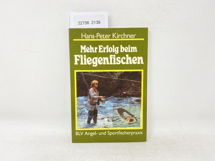 Mehr Erfolg beim Fliegenfischen, Hans-Peter Kirchner, BLV Angel- und Sportfischerpraxis, 1986