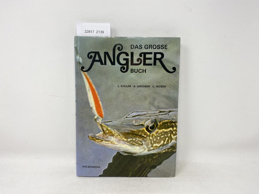 Das Grosse Angler Buch, L. Koller, A. Grosser, C. Moser, 1978