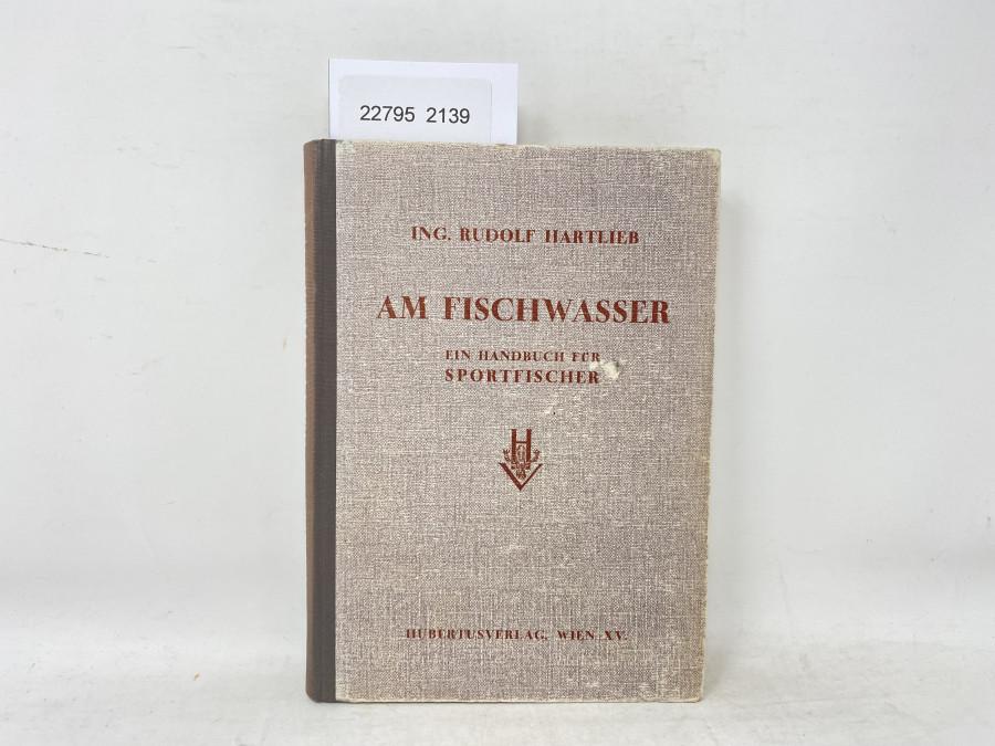 Am Fischwasser Ein Handbuch für Sportfischer. Ing. Rudolf Hartlieb, 1949