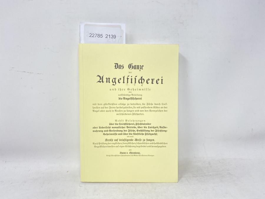 Die Ganze der Angelfischerei und ihre Geheimnisse oder vollständige Anleitung die Angelfischerei, Baron v. Ehrenkreuz, 2005