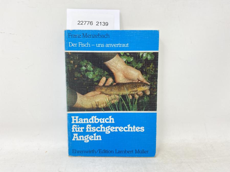 Handbuch für fischgerechtes Angeln. Der Fisch - uns anvertraut, Franz menzebach, 1983