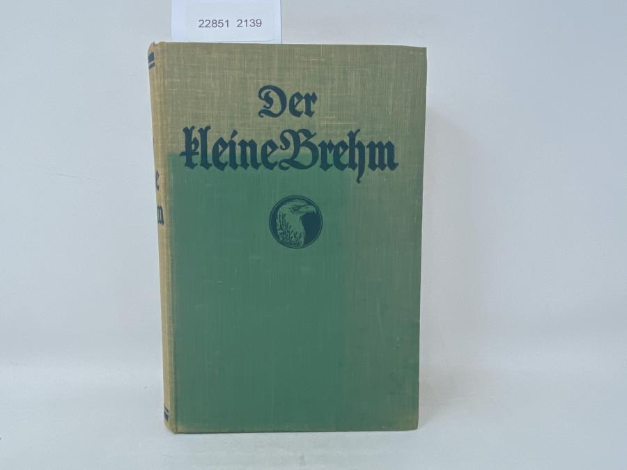 Der kleine Brehm Das gesamte Tierreich in allgemeinverständlicher Darstellung, neubearbeitet von Dr. Walther Kahle, 1935