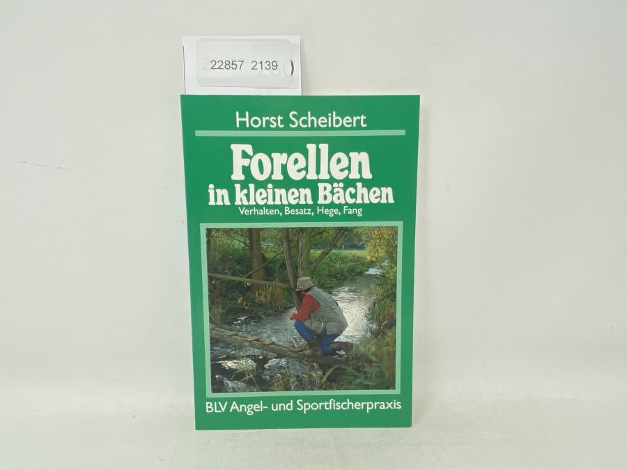 Forellen in kleinen Bächen Verhalten, Besatz, Hege, Fang, Horst Scheibert, 1996