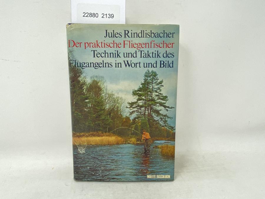 Der praktische Fliegenfischer Technik und Taktik des Flugangelns in Wort und Bild, Jules Rindlisbacher, 1970