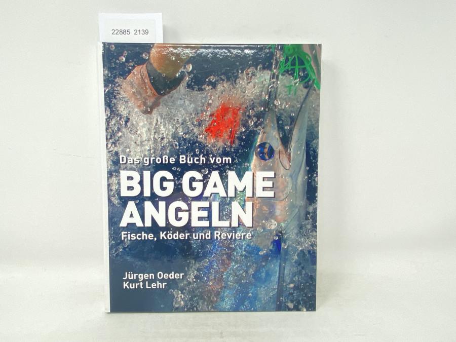 Das große Buch vom Big Game Angeln. Fische, Köder und Reviere, Jürgen Oeder, Kurt Lehr, 2010
