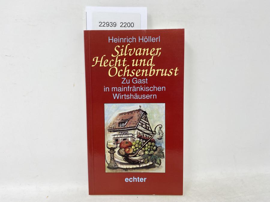 Silvaner, Hecht und Ochsenbrust,  Zu Gast in mainfränkischen Wirtshäusern, Heinrich Höllerl, 1993